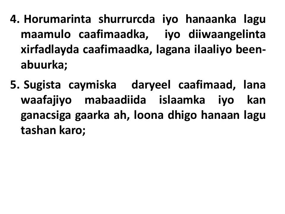 4. Horumarinta shurrurcda iyo hanaanka lagu maamulo caafimaadka, iyo diiwaangelinta xirfadlayda caafimaadka, lagana ilaaliyo been- abuurka; 5. Sugista