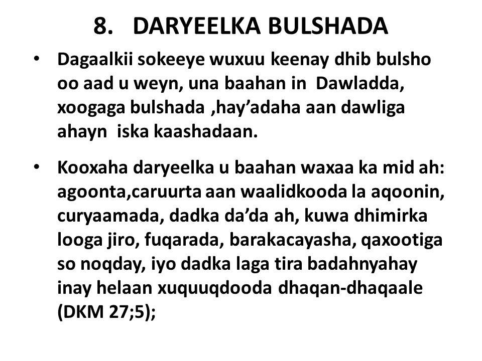 8.DARYEELKA BULSHADA Dagaalkii sokeeye wuxuu keenay dhib bulsho oo aad u weyn, una baahan in Dawladda, xoogaga bulshada,hay'adaha aan dawliga ahayn iska kaashadaan.