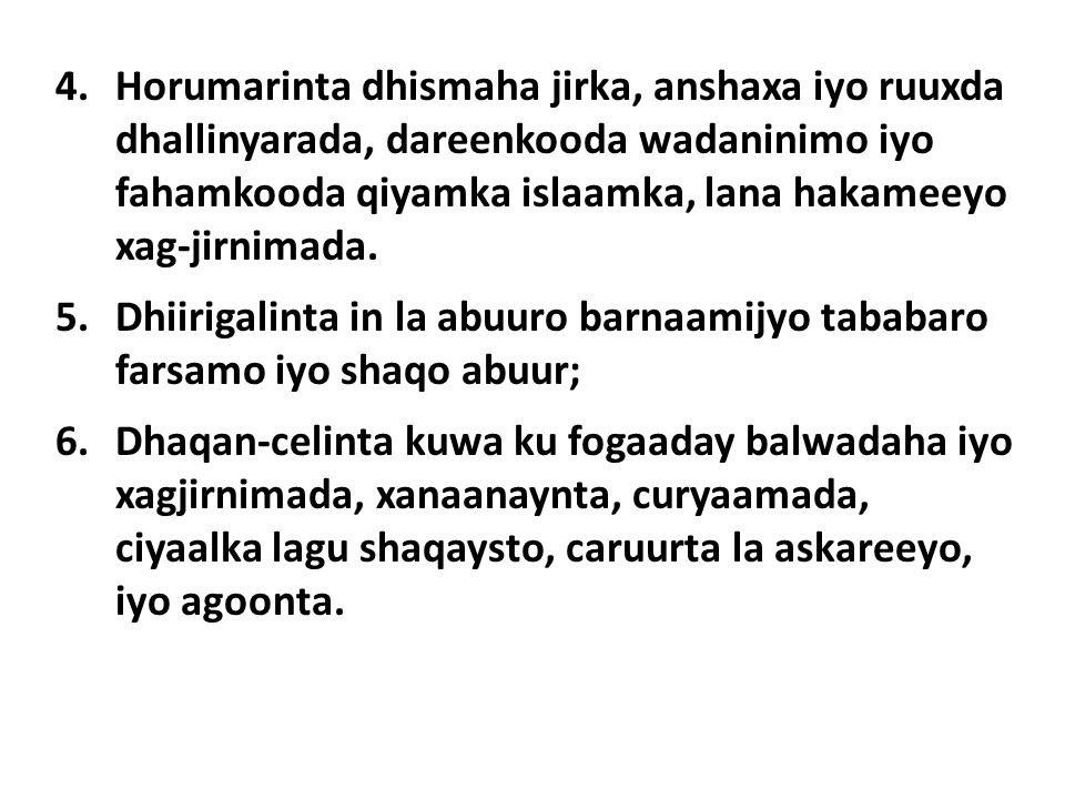 4.Horumarinta dhismaha jirka, anshaxa iyo ruuxda dhallinyarada, dareenkooda wadaninimo iyo fahamkooda qiyamka islaamka, lana hakameeyo xag-jirnimada.
