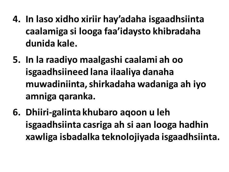 4.In laso xidho xiriir hay'adaha isgaadhsiinta caalamiga si looga faa'idaysto khibradaha dunida kale.