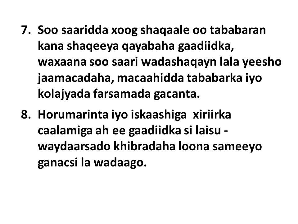 7.Soo saaridda xoog shaqaale oo tababaran kana shaqeeya qayabaha gaadiidka, waxaana soo saari wadashaqayn lala yeesho jaamacadaha, macaahidda tababarka iyo kolajyada farsamada gacanta.