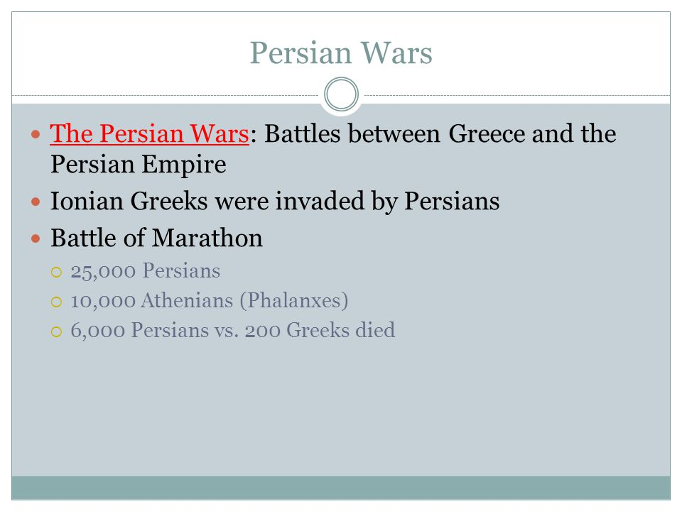 Persian Wars The Persian Wars: Battles between Greece and the Persian Empire Ionian Greeks were invaded by Persians Battle of Marathon  25,000 Persia