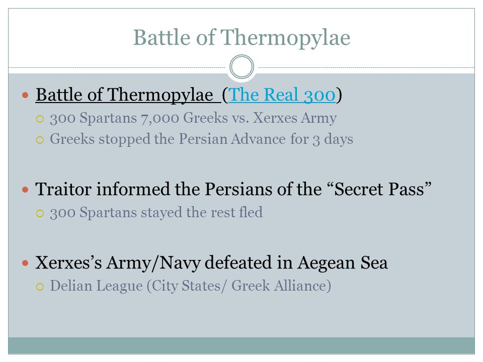 Battle of Thermopylae Battle of Thermopylae (The Real 300)The Real 300  300 Spartans 7,000 Greeks vs. Xerxes Army  Greeks stopped the Persian Advanc