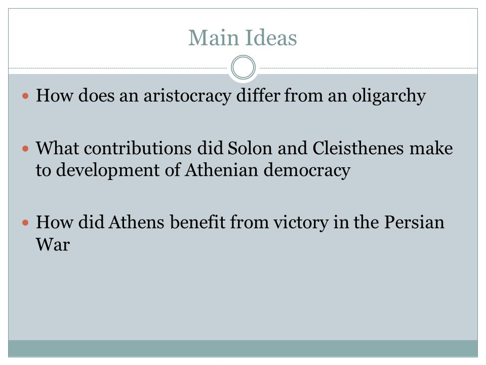 Main Ideas How does an aristocracy differ from an oligarchy What contributions did Solon and Cleisthenes make to development of Athenian democracy How