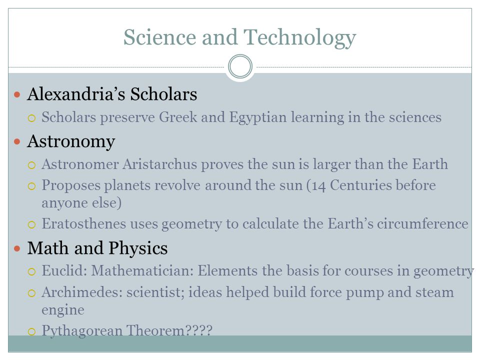 Science and Technology Alexandria's Scholars  Scholars preserve Greek and Egyptian learning in the sciences Astronomy  Astronomer Aristarchus proves
