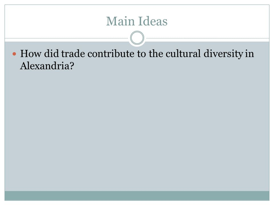 Main Ideas How did trade contribute to the cultural diversity in Alexandria?