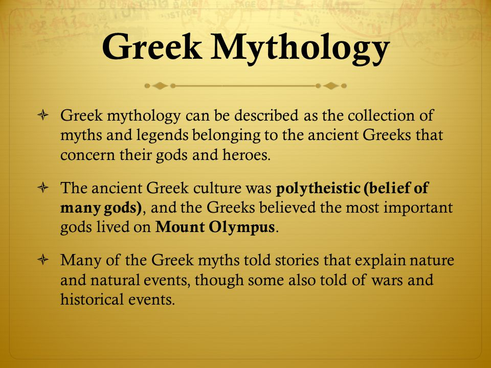 Greek Mythology  Greek mythology can be described as the collection of myths and legends belonging to the ancient Greeks that concern their gods and