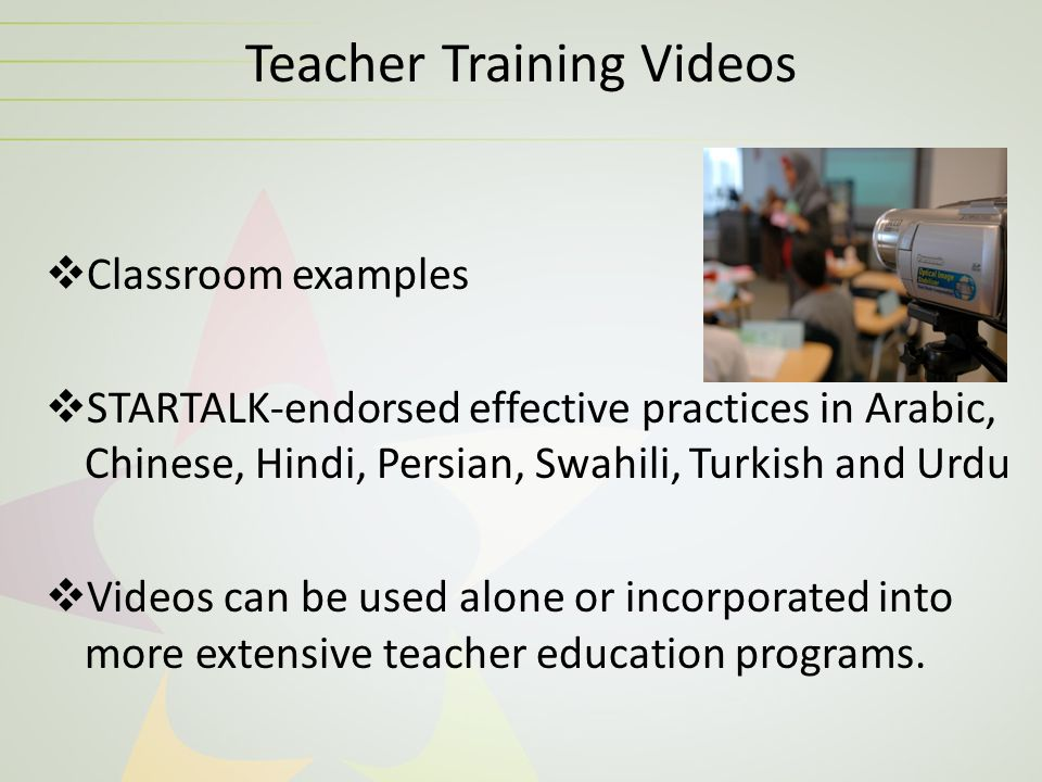 Teacher Training Videos  Classroom examples  STARTALK-endorsed effective practices in Arabic, Chinese, Hindi, Persian, Swahili, Turkish and Urdu  V