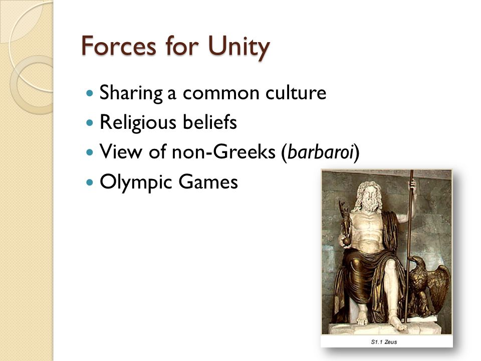 Forces for Unity Sharing a common culture Religious beliefs View of non-Greeks (barbaroi) Olympic Games