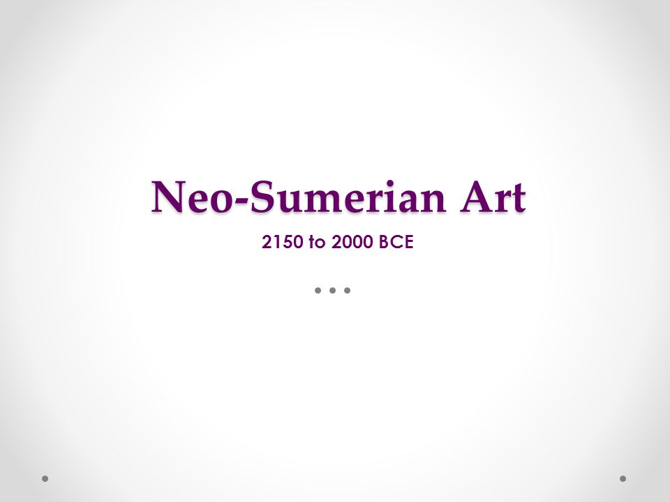 Neo-Sumerian Art 2150 to 2000 BCE