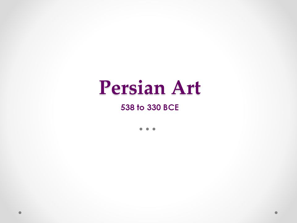 Persian Art 538 to 330 BCE