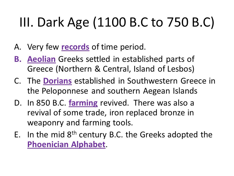 III. Dark Age (1100 B.C to 750 B.C) A.Very few records of time period.