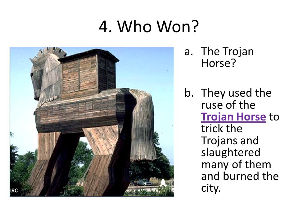 4. Who Won. a.The Trojan Horse.