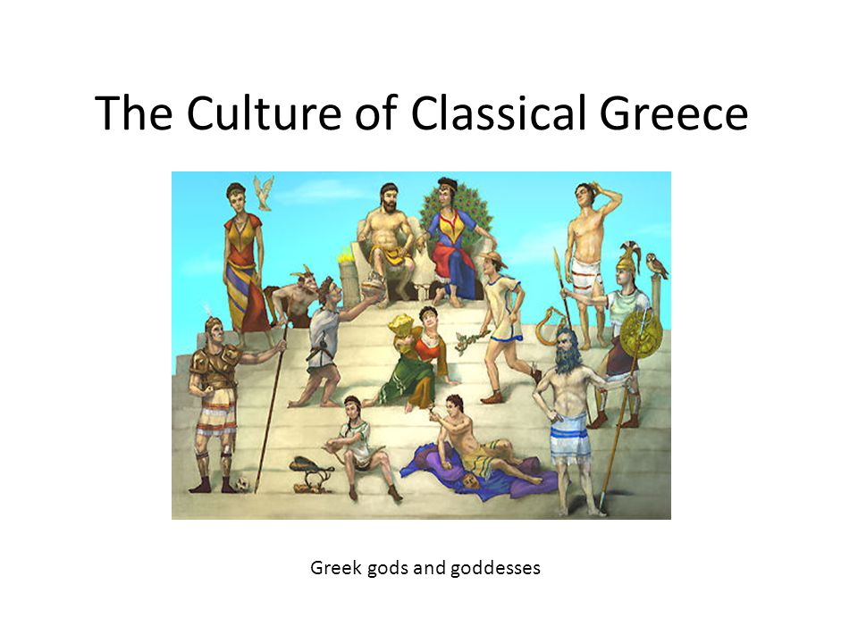 The Culture of Classical Greece Greek gods and goddesses
