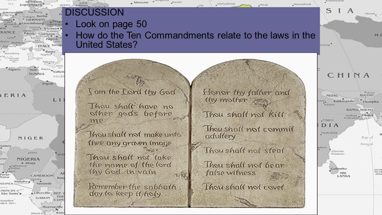DISCUSSION Look on page 50 How do the Ten Commandments relate to the laws in the United States?
