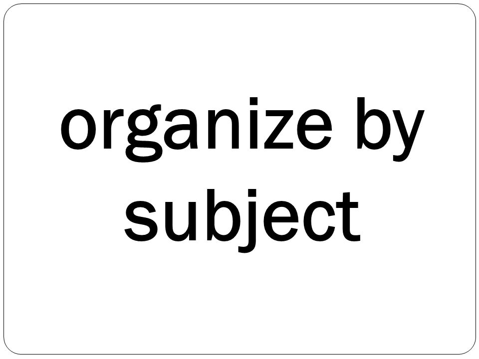 organize by subject