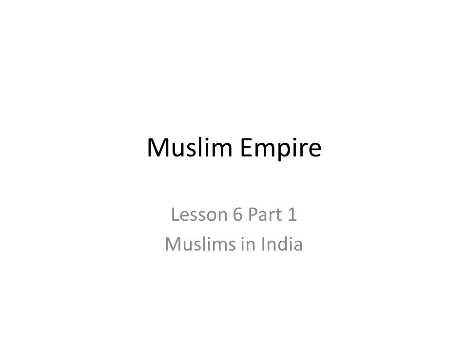 Muslim Empire Lesson 6 Part 1 Muslims in India