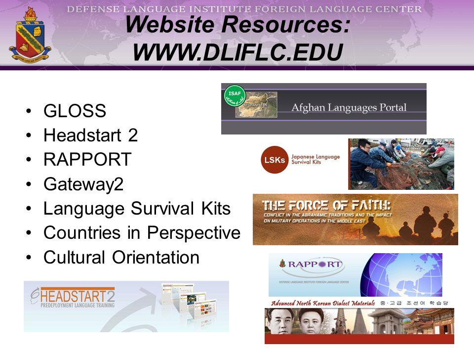 Website Resources: WWW.DLIFLC.EDU GLOSS Headstart 2 RAPPORT Gateway2 Language Survival Kits Countries in Perspective Cultural Orientation