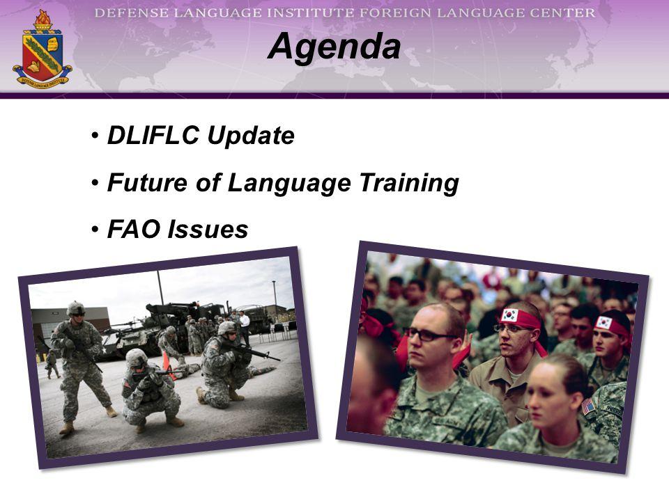 Agenda DLIFLC Update Future of Language Training FAO Issues