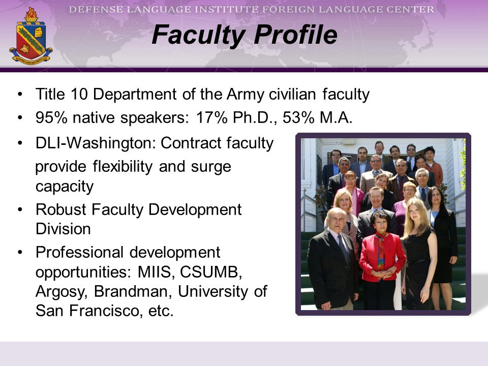 Title 10 Department of the Army civilian faculty 95% native speakers: 17% Ph.D., 53% M.A.