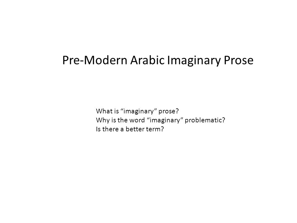 Pre-Modern Arabic Imaginary Prose What is imaginary prose.