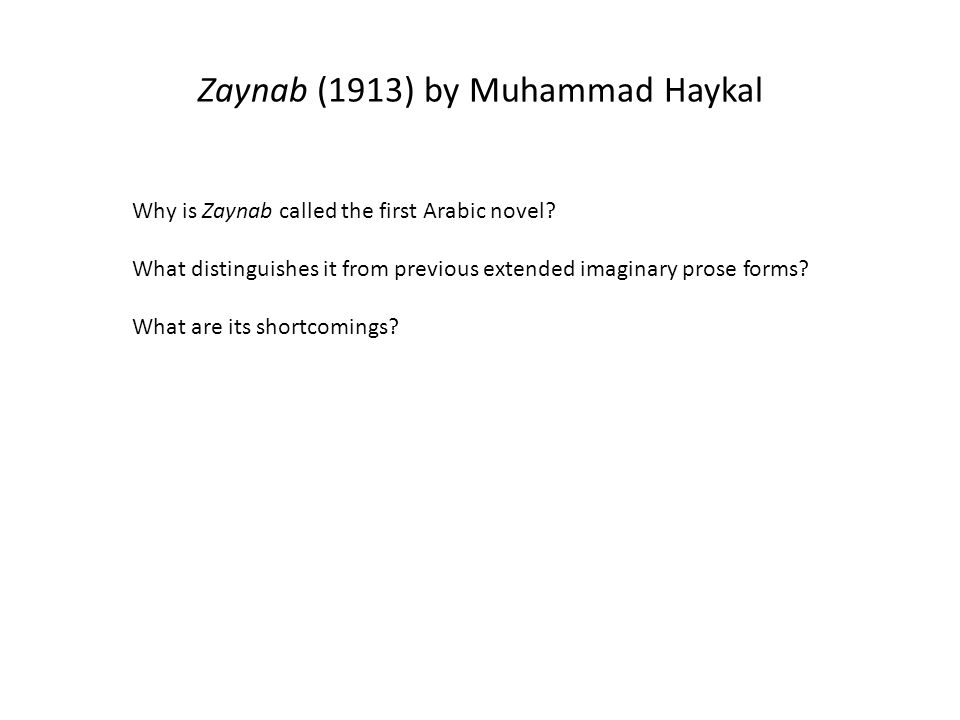 Zaynab (1913) by Muhammad Haykal Why is Zaynab called the first Arabic novel? What distinguishes it from previous extended imaginary prose forms? What