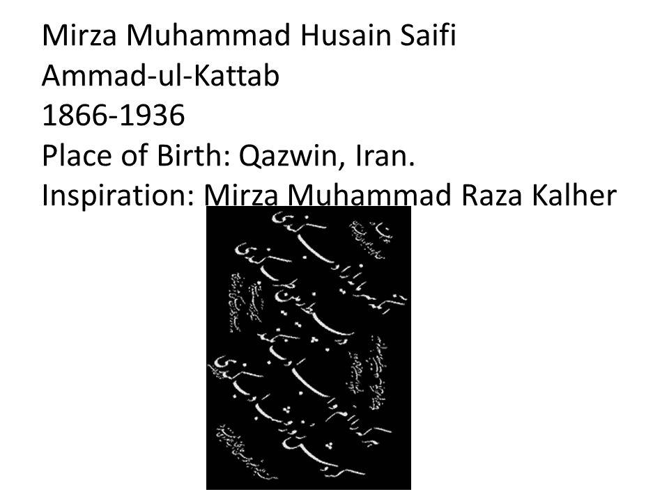 Mirza Muhammad Husain Saifi Ammad-ul-Kattab 1866-1936 Place of Birth: Qazwin, Iran.