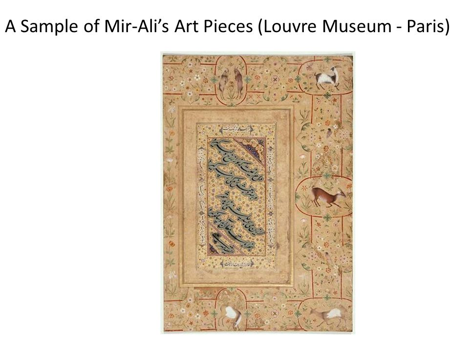 A Sample of Mir-Ali's Art Pieces (Louvre Museum - Paris)