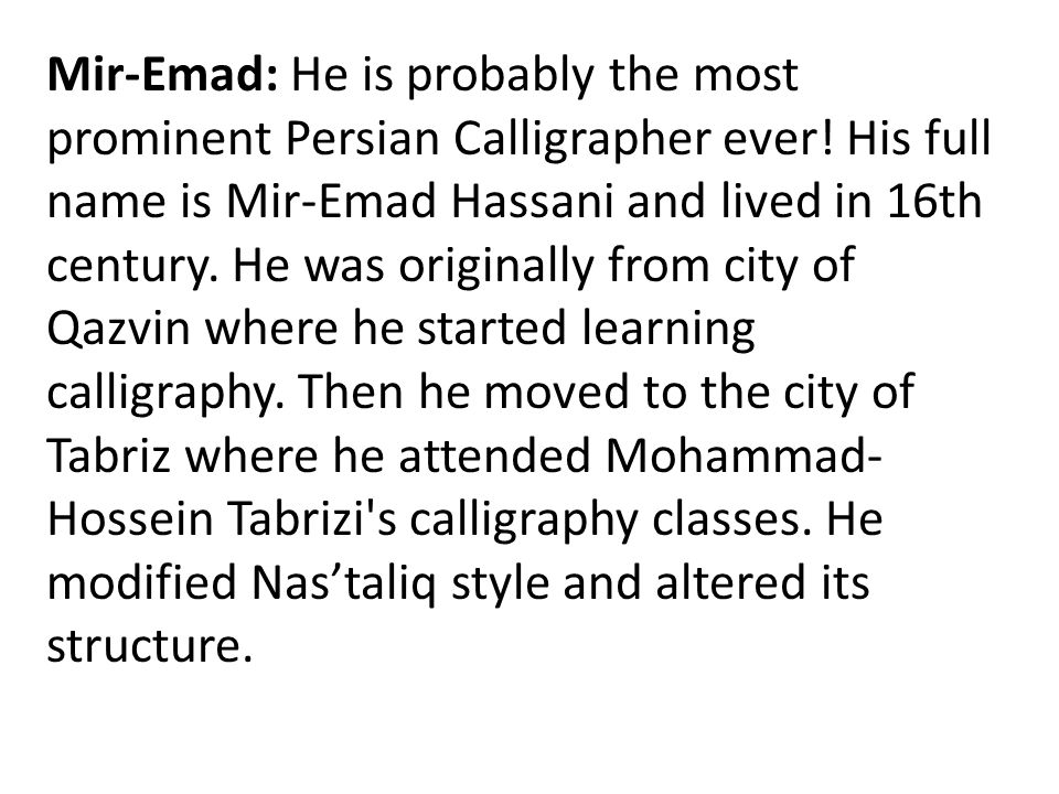 Mir-Emad: He is probably the most prominent Persian Calligrapher ever.