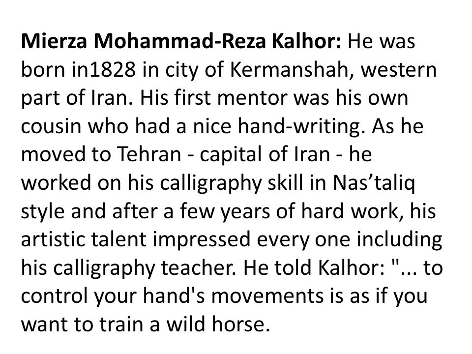 Mierza Mohammad-Reza Kalhor: He was born in1828 in city of Kermanshah, western part of Iran.