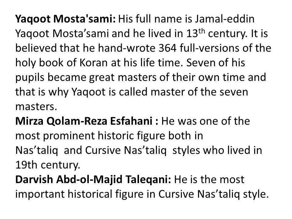 Yaqoot Mosta sami: His full name is Jamal-eddin Yaqoot Mosta'sami and he lived in 13 th century.