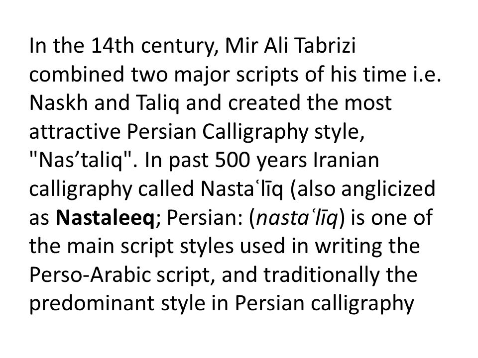 In the 14th century, Mir Ali Tabrizi combined two major scripts of his time i.e.