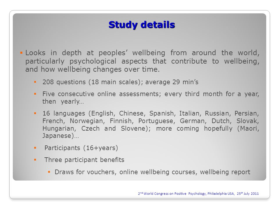 Study details  Looks in depth at peoples' wellbeing from around the world, particularly psychological aspects that contribute to wellbeing, and how w