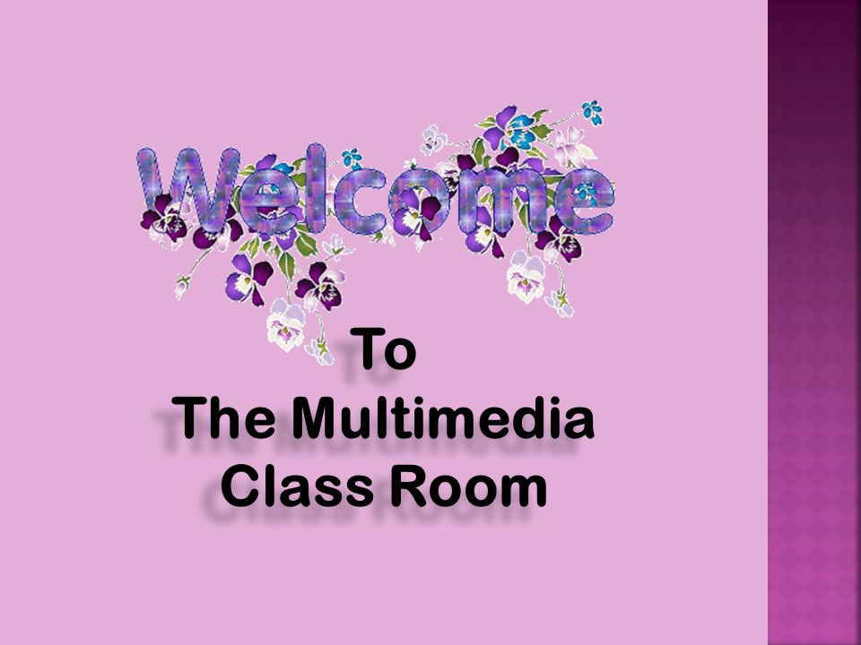To The Multimedia Class Room To The Multimedia Class Room