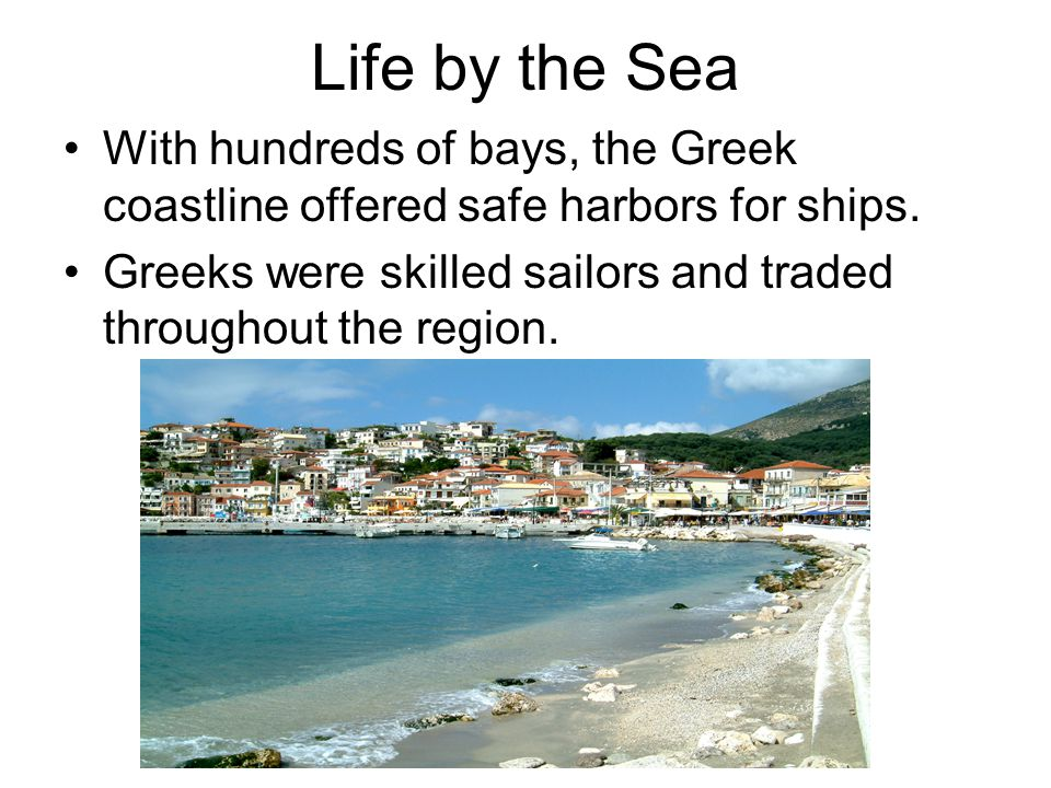 Life by the Sea With hundreds of bays, the Greek coastline offered safe harbors for ships.