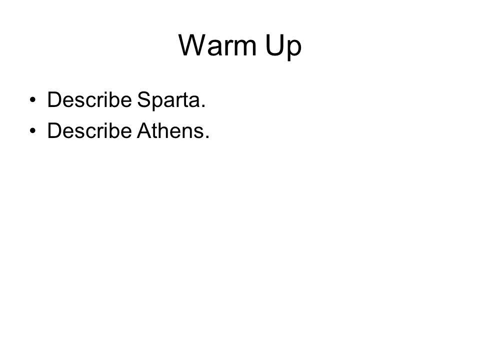 Warm Up Describe Sparta. Describe Athens.