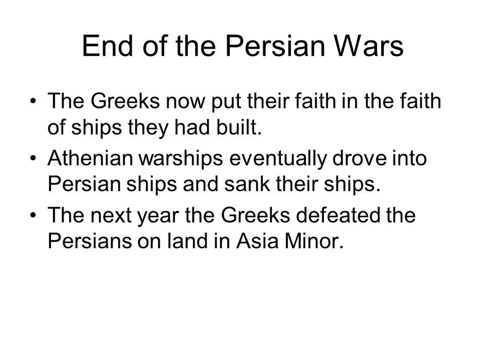 End of the Persian Wars The Greeks now put their faith in the faith of ships they had built.