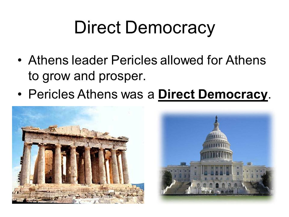 Direct Democracy Athens leader Pericles allowed for Athens to grow and prosper.