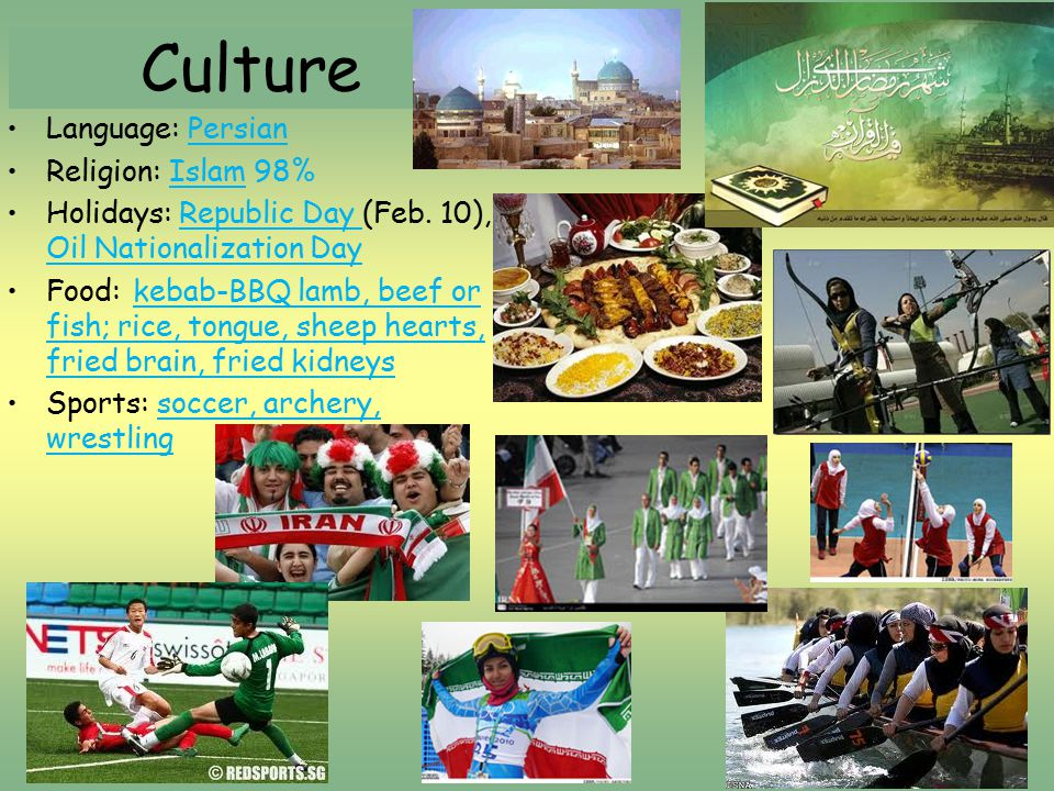Culture Language: Persian Religion: Islam 98% Holidays: Republic Day (Feb.