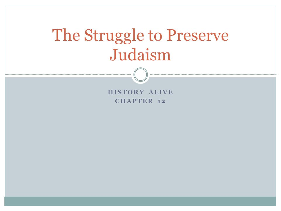 HISTORY ALIVE CHAPTER 12 The Struggle to Preserve Judaism