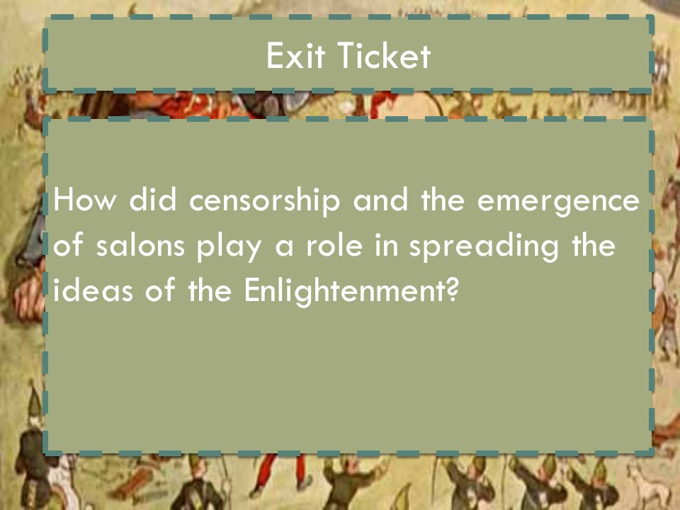 Exit Ticket How did censorship and the emergence of salons play a role in spreading the ideas of the Enlightenment?