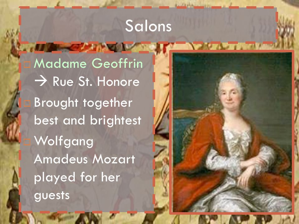 Salons  Madame Geoffrin  Rue St. Honore  Brought together best and brightest  Wolfgang Amadeus Mozart played for her guests
