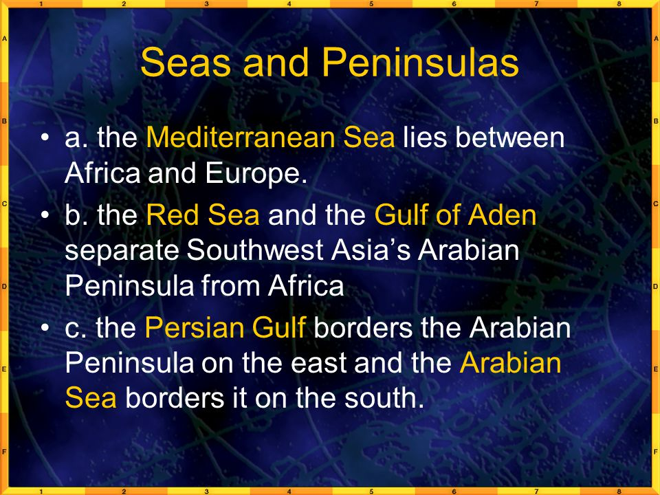 Seas and Peninsulas a.the Mediterranean Sea lies between Africa and Europe.