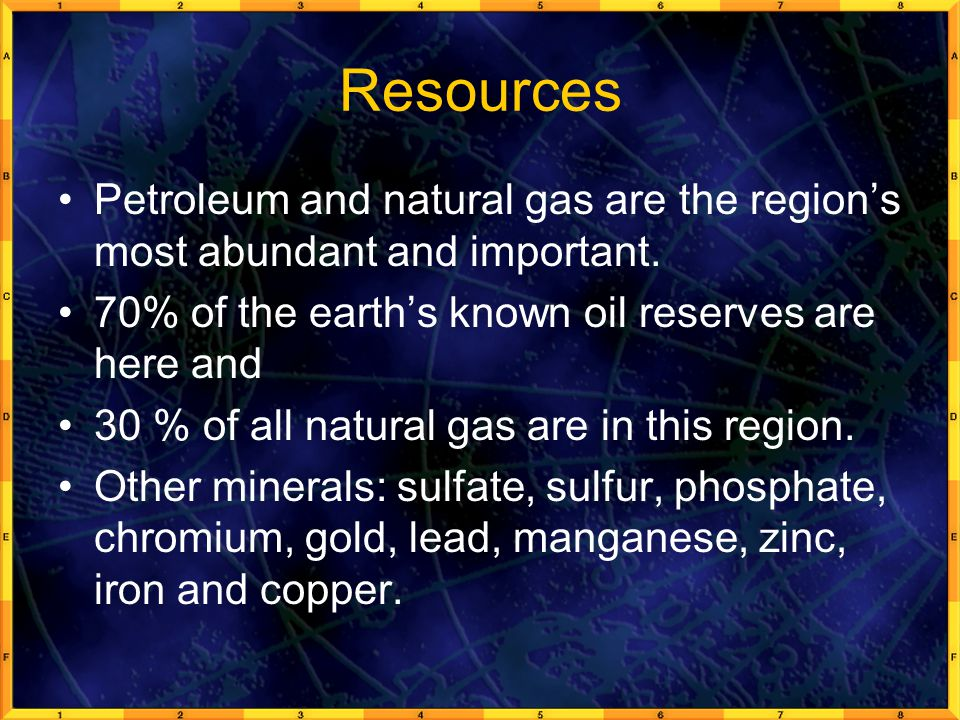 Resources Petroleum and natural gas are the region's most abundant and important.