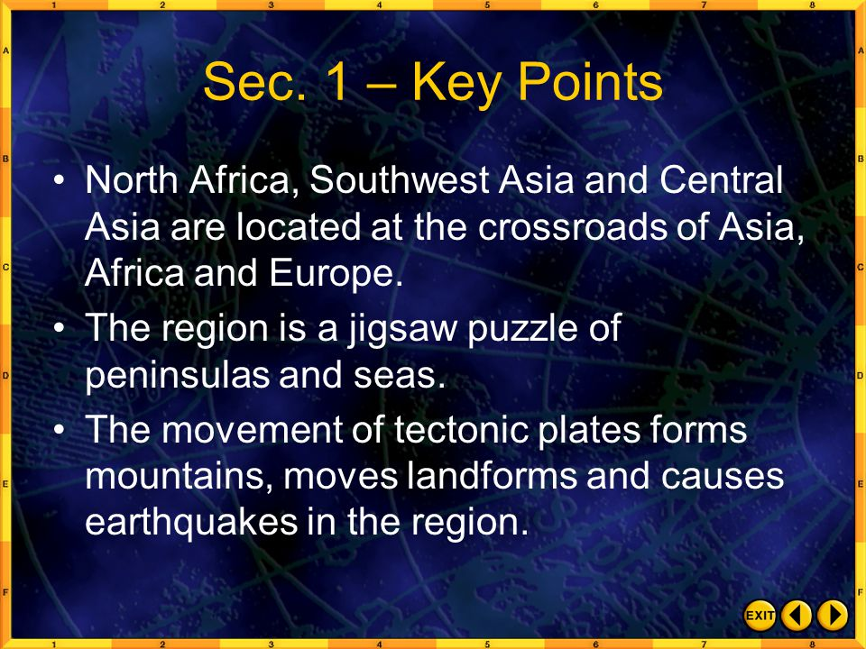 Sec. 1 – Key Points North Africa, Southwest Asia and Central Asia are located at the crossroads of Asia, Africa and Europe. The region is a jigsaw puz