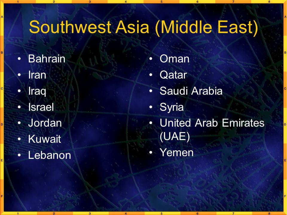 Southwest Asia (Middle East) Bahrain Iran Iraq Israel Jordan Kuwait Lebanon Oman Qatar Saudi Arabia Syria United Arab Emirates (UAE) Yemen