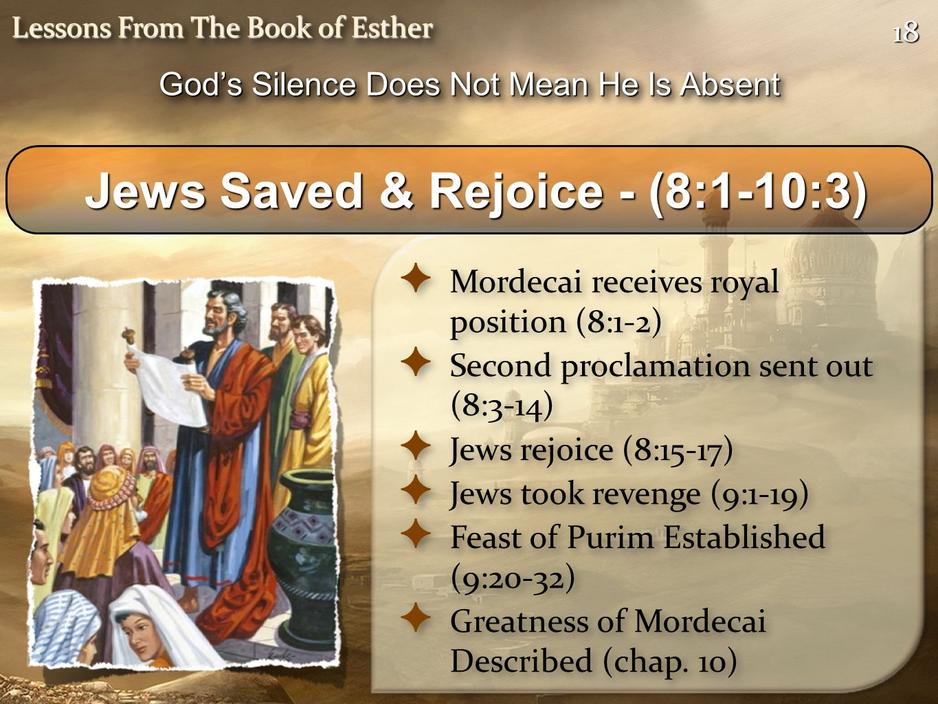 1818 Lessons From The Book of Esther ✦ Mordecai receives royal position (8:1-2) ✦ Second proclamation sent out (8:3-14) ✦ Jews rejoice (8:15-17) ✦ Jew