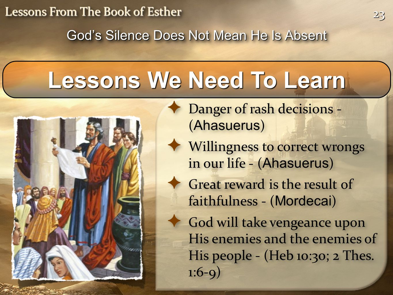 2323 Lessons From The Book of Esther ✦ Danger of rash decisions - ( Ahasuerus ) ✦ Willingness to correct wrongs in our life - ( Ahasuerus ) ✦ Great re
