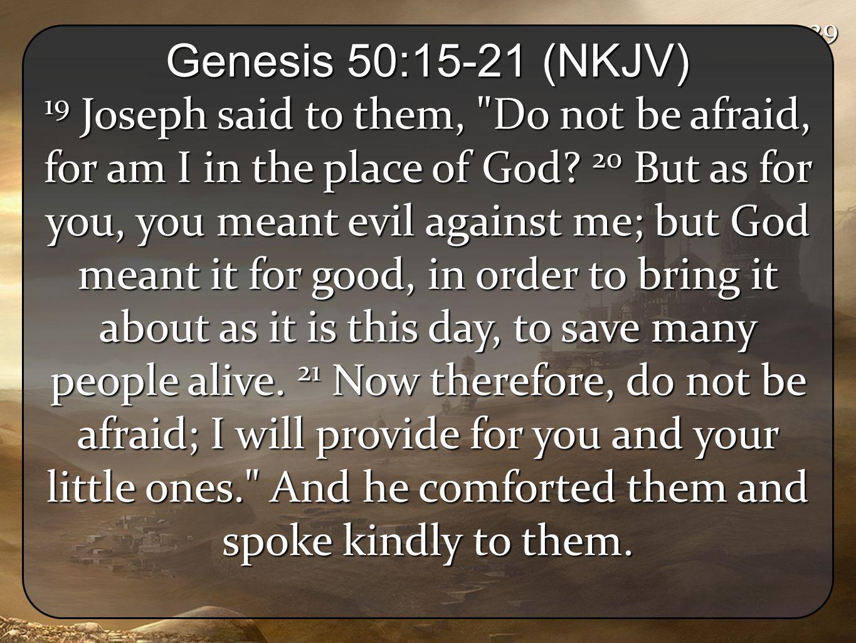 2929 Genesis 50:15-21 (NKJV) 19 Joseph said to them,