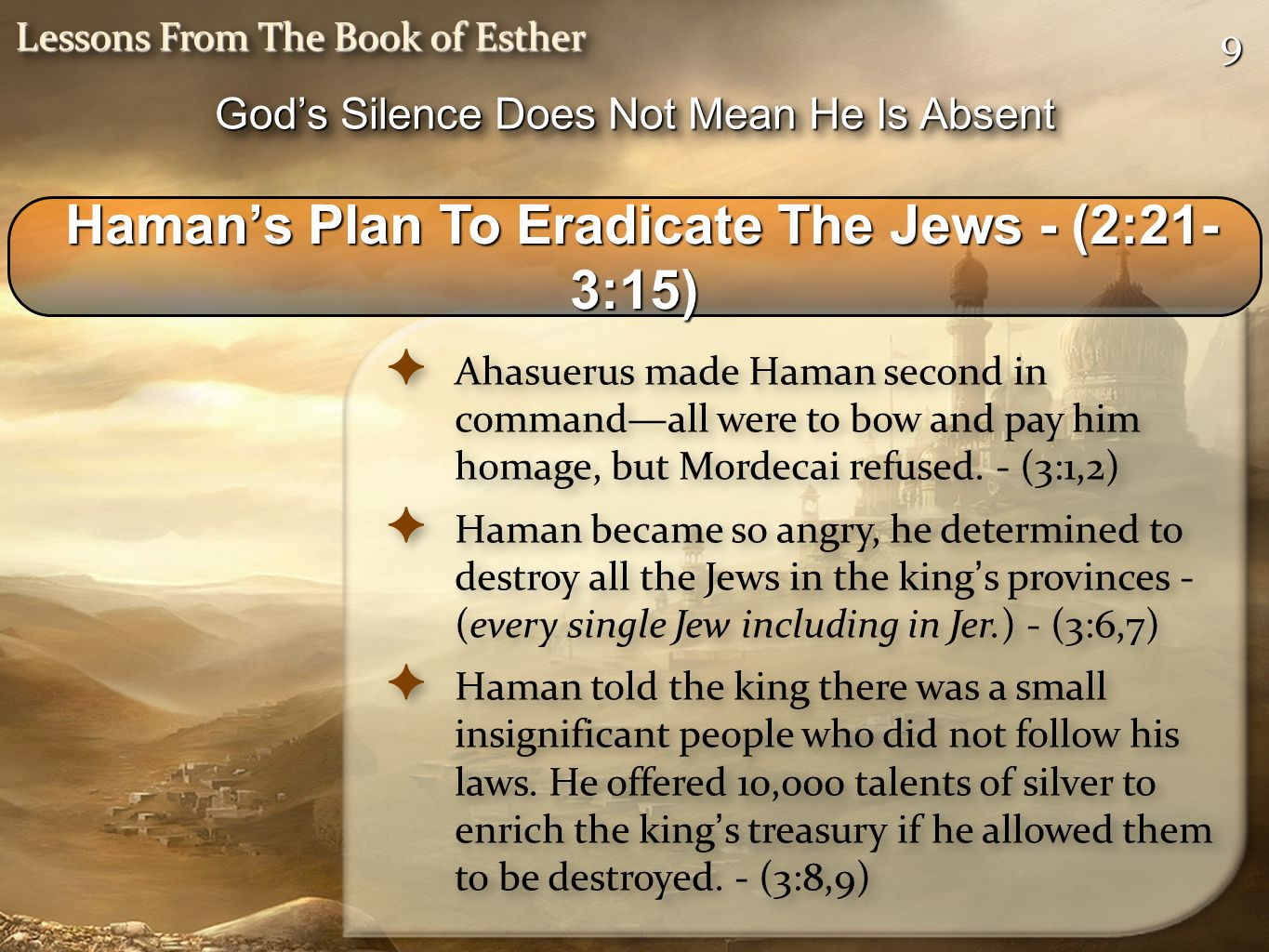 99 Lessons From The Book of Esther ✦ Ahasuerus made Haman second in command—all were to bow and pay him homage, but Mordecai refused. - (3:1,2) ✦ Hama